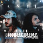 Anil Begoo Barmigardam 150x150 - دانلود آهنگ بگو برمیگردم از آنیل