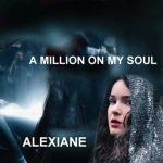الکسیان A Million on My Soul